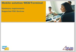 Mobile solution WEB/Terminal Hardware requirements Supported FDC Devices