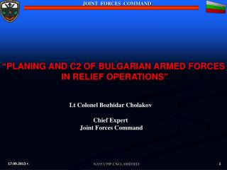 Lt Colonel  Bozhidar Cholakov Chief Expert  Joint Forces Command