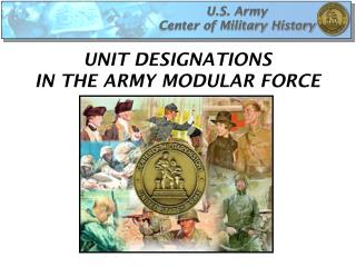 UNIT DESIGNATIONS  IN THE ARMY MODULAR FORCE