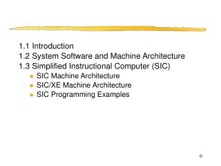 1.1  Introduction 1.2 System Software and Machine Architecture