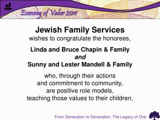 Jewish Family Services  wishes to congratulate the honorees, Linda and Bruce Chapin & Family and