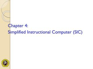 Chapter 4: Simplified Instructional Computer (SIC)