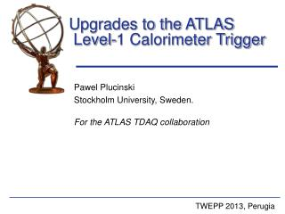 Pawel Plucinski Stockholm University, Sweden. For the ATLAS TDAQ collaboration