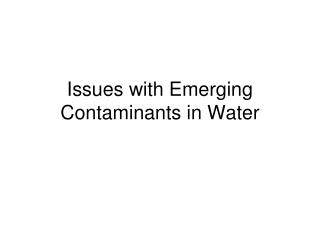 Issues with Emerging Contaminants in Water