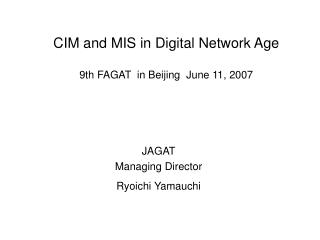 CIM and MIS in Digital Network Age 9th FAGAT  in Beijing  June 11, 2007