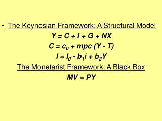 The Keynesian Framework: A Structural Model Y = C + I + G + NX C = c 0  + mpc (Y - T)