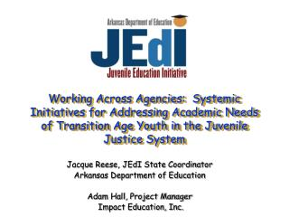 Jacque Reese, JEdI State Coordinator Arkansas Department of Education Adam Hall, Project Manager