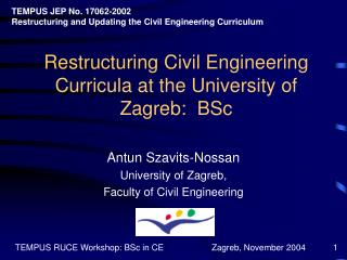 Restructuring Civil Engineering Curricula  a t  t he University  o f Zagreb:  BSc