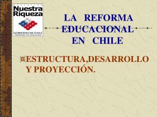 LA   REFORMA EDUCACIONAL   EN   CHILE
