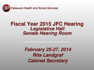 Fiscal Year 2015 JFC Hearing Legislative Hall Senate Hearing Room