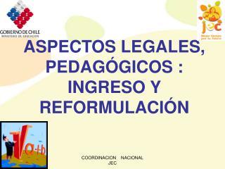 ASPECTOS LEGALES, PEDAGÓGICOS :  INGRESO Y REFORMULACIÓN