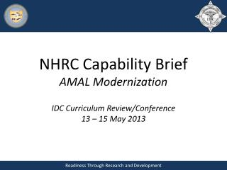 NHRC Capability Brief  AMAL Modernization  IDC Curriculum Review/Conference 13 – 15 May 2013