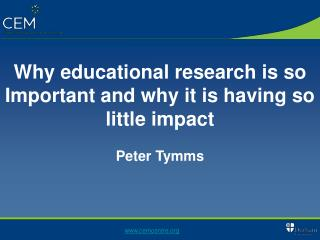 Why educational research is so Important and why it is having so little impact Peter Tymms