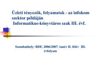 Üzleti tényezők, folyamatok - az infokom szektor példáján  Informatikus-könyvtáros szak III. évf.