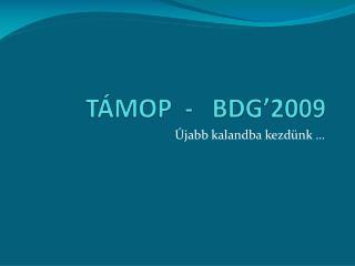 TÁMOP  -   BDG'2009
