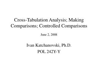 Cross-Tabulation Analysis; Making Comparisons; Controlled Comparisons   June 2, 2008