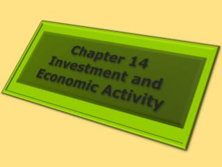 Chapter 14 Investment and Economic Activity