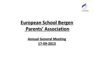 European School Bergen  Parents� Association Annual General Meeting 17-09-2013