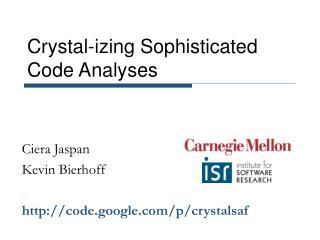 Crystal-izing Sophisticated Code Analyses