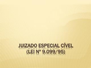 JUIZADO ESPECIAL CÍVEL (Lei nº 9.099/95)
