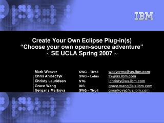 "Create Your Own Eclipse Plug-in(s) ""Choose your own open-source adventure"" ~ SE UCLA Spring 2007 ~"