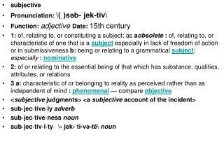 subjective Pronunciation:  \( ˌ )səb- ˈ jek-tiv\ Function:  adjective Date:  15th century