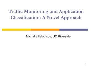 Traffic Monitoring and Application Classification: A Novel Approach
