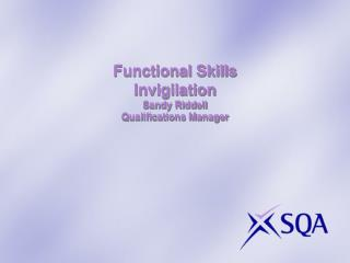 Functional Skills  Invigilation Sandy Riddell  Qualifications Manager