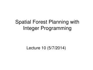 Spatial Forest Planning with Integer Programming