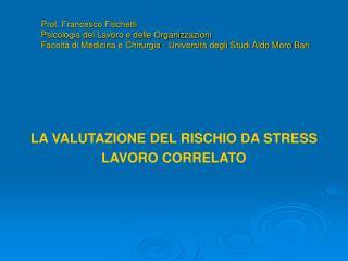 LA VALUTAZIONE DEL RISCHIO DA STRESS  LAVORO CORRELATO