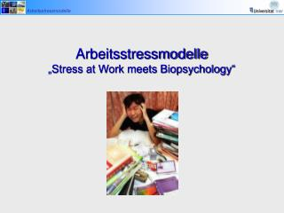 "Arbeitsstressmodelle ""Stress at Work meets Biopsychology"""