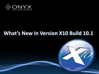 What's New in Version X10 Build 10.1
