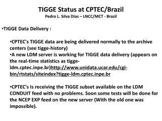 TIGGE Status at CPTEC/Brazil Pedro L. Silva Dias – LNCC/MCT - Brazil TIGGE Data Delivery :