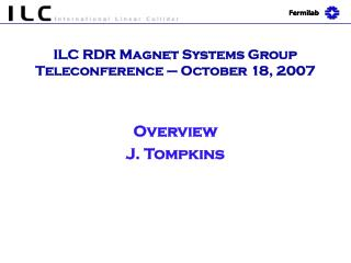 ILC RDR Magnet Systems Group Teleconference – October 18, 2007