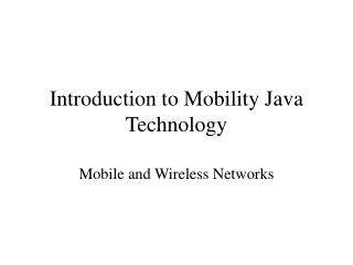 Introduction to Mobility Java Technology