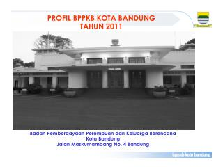Badan Pemberdayaan Perempuan dan Keluarga Berencana Kota Bandung Jalan Maskumambang No. 4 Bandung