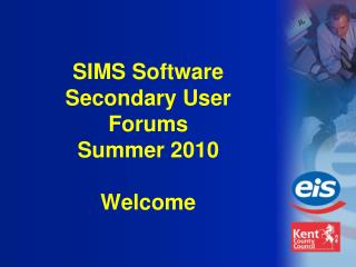 SIMS Software Secondary User Forums Summer 2010 Welcome