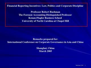 Financial Reporting Incentives: Law, Politics and Corporate Discipline Professor Robert Bushman