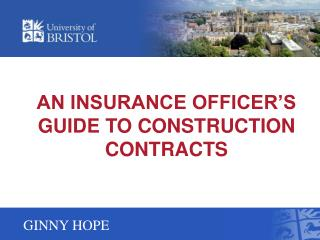 AN INSURANCE OFFICER'S GUIDE TO CONSTRUCTION CONTRACTS
