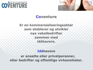 Co venture Er en kommersialiseringsaktør som etablerer og utvikler nye vekstbedrifter sammen med