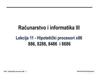Računarstvo i informatika III Lekcija 11 - Hipoteti č ki procesori x86