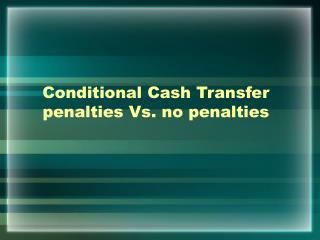 Conditional Cash Transfer penalties Vs. no penalties