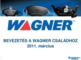 BEVEZETÉS A WAGNER CSALÁDHOZ 2011. március