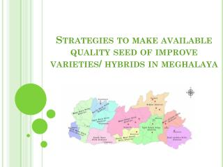 Strategies to make available quality seed of improve varieties/ hybrids in  meghalaya