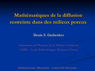 Math ématiques de la diffusion restreinte dans des milieux poreux