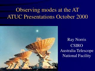 Observing modes at the AT ATUC Presentations October 2000