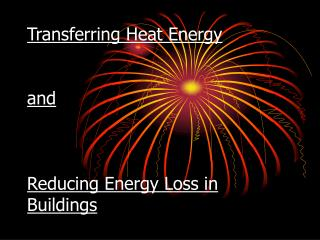 Transferring Heat Energy    and    Reducing Energy Loss in Buildings