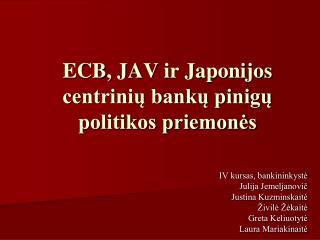 ECB, JAV  ir Japonijos centrinių bankų pinigų politikos priemonės