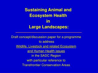 Sustaining Animal and Ecosystem Health  in  Large Landscapes: