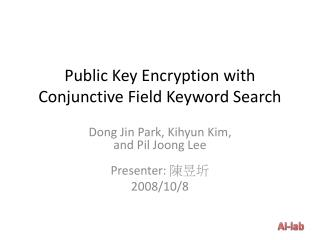 Public Key Encryption with Conjunctive Field Keyword Search